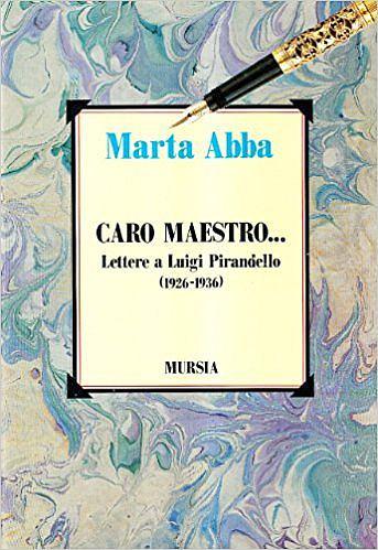 Marta Abba - Caro maestro....