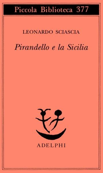 Leonardo Sciascia - Pirandello e la Sicilia