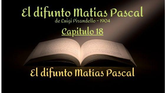 El difunto Matias Pascal - Capitulo 18