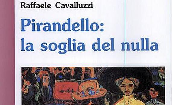 Cavalluzzi Raffaele – Pirandello: la soglia del nulla