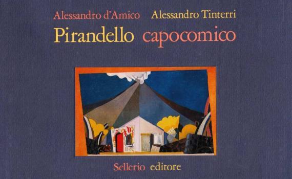 d'Amico Alessandro e Tinterri Alessandro – Pirandello capocomico