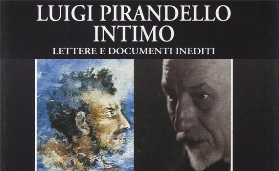 Luigi Pirandello Intimo. Lettere e inediti