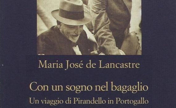 De Lancastre Maria José – Con un sogno nel bagaglio. Un viaggio di Pirandello in Portogallo