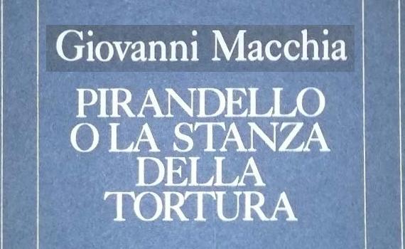 Macchia Giovanni – Pirandello o la stanza della tortura