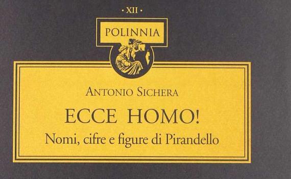 Sichera Antonio – «Ecce Homo!» Nomi, cifre e figure di Pirandello