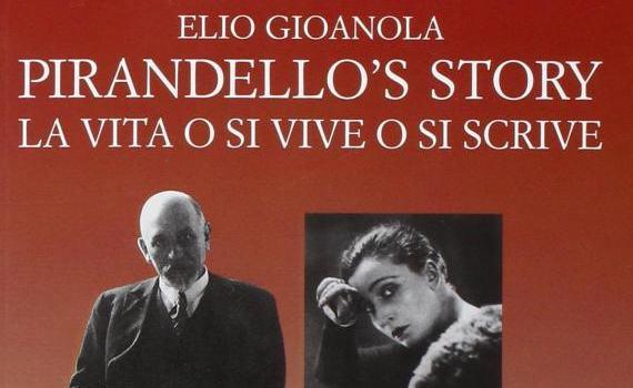 Gioanola Elio – Pirandello's story – La vita o si vive o si scrive