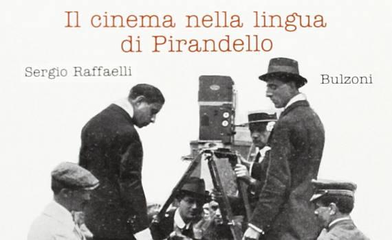 Raffaelli Sergio – Il cinema nella lingua di Pirandello