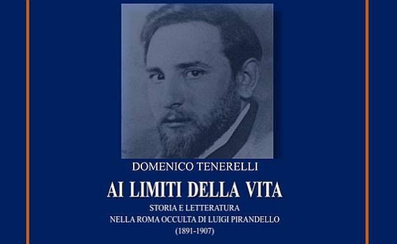 Tenerelli Domenico – Ai limiti della vita. Storia e letteratura nella Roma occulta di Luigi Pirandello (1891-1907)